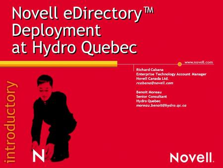 Novell eDirectory™ Deployment at Hydro Quebec Richard Cabana Enterprise Technology Account Manager Novell Canada Ltd.