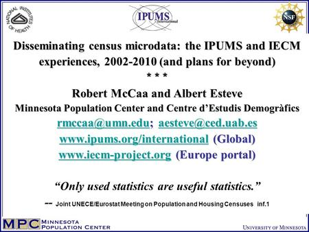 Disseminating census microdata: the IPUMS and IECM experiences, 2002-2010 (and plans for beyond) * * * Robert McCaa and Albert Esteve Minnesota Population.
