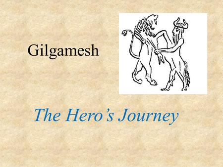 Gilgamesh The Hero's Journey.