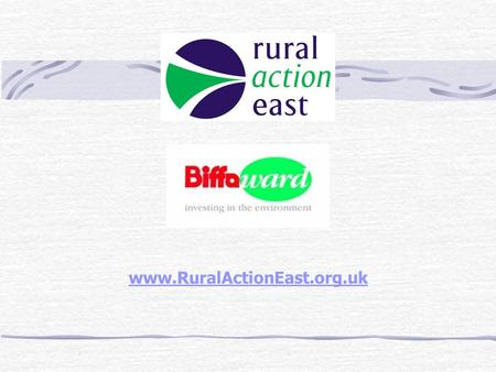 Www.RuralActionEast.org.uk. Contents  Introduction Rural Community Councils Rural Action East  Overview of Landfill Tax Credit Scheme  Biffaward Scheme.