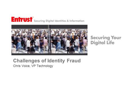 Challenges of Identity Fraud Chris Voice, VP Technology.