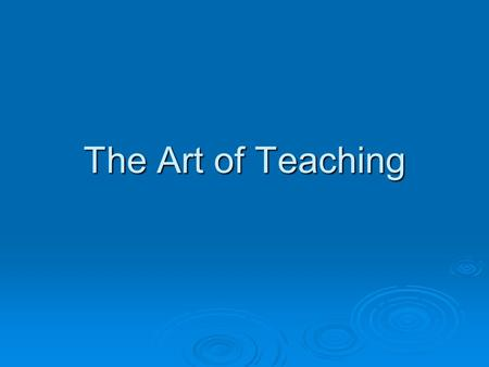 The Art of Teaching. I like a teacher who gives you something to take home to think about besides homework. ~Lily Tomlin as Edith Ann