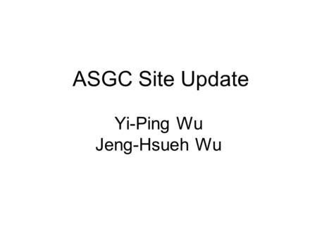 ASGC Site Update Yi-Ping Wu Jeng-Hsueh Wu. Two Significant Researches 1.Oracle Security issues and Studies for 3D 2.Streams Replications Study Report.