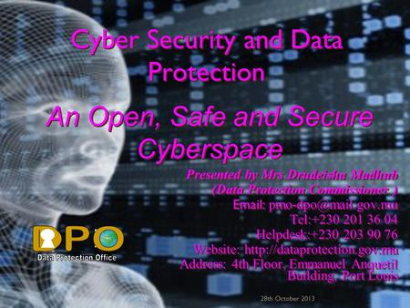 Cyber Security and Data Protection Presented by Mrs Drudeisha Madhub (Data Protection Commissioner )   Tel:+230 201 36 04 Helpdesk:+230.