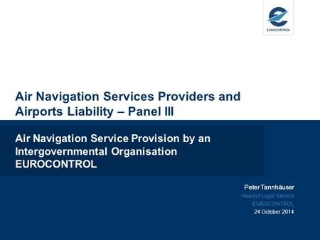 Air Navigation Services Providers and Airports Liability – Panel III Air Navigation Service Provision by an Intergovernmental Organisation EUROCONTROL.