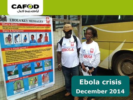 Ebola crisis December 2014. What is Ebola? Ebola is a severe viral illness. Symptoms can include fever, muscle pain, vomiting and bleeding. Ebola is spread.