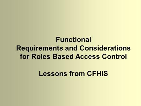 Functional Requirements and Considerations for Roles Based Access Control Lessons from CFHIS.
