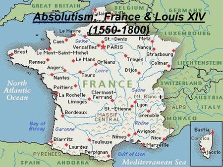 Absolutism: France & Louis XIV (1550-1800). I. Rebuilding France Religious wars huguenots (Bourbons) vs. catholics (Guises) Bourbons win, Henry IV takes.