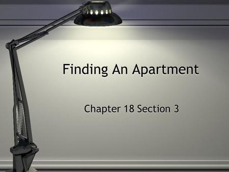"Finding An Apartment Chapter 18 Section 3. Finding An Apartment ""Home is where, when you have to go there, they have to take you in"" - Gabaldon ""Home."