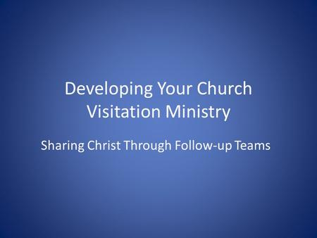 Developing Your Church Visitation Ministry Sharing Christ Through Follow-up Teams.