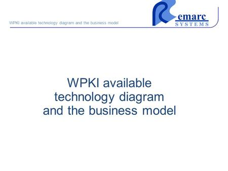 WPKI available technology diagram and the business model.