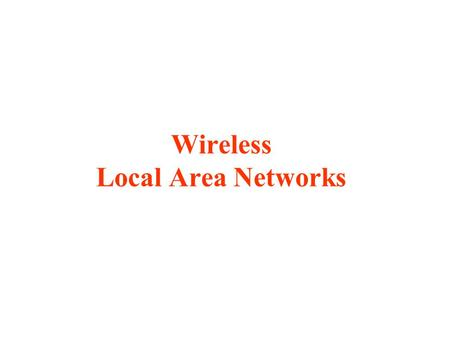 Wireless Local Area Networks. The proliferation of laptop computers and other mobile devices (PDAs and cell phones) created an obvious application level.