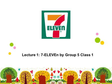 Lecture 1: 7-ELEVEn by Group 5 Class 1. catalog 1 2 3 4 5 Our Guess History of 7-ElEVEn Mode of Operation Mode of Distribution Affiliate Program.