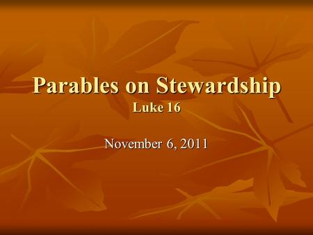 Parables on Stewardship Luke 16 November 6, 2011.