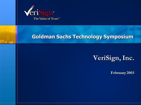 1 Goldman Sachs Technology Symposium VeriSign, Inc. February 2003.