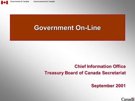 Government of CanadaGouvernement du Canada Government On-Line Chief Information Office Treasury Board of Canada Secretariat September 2001.