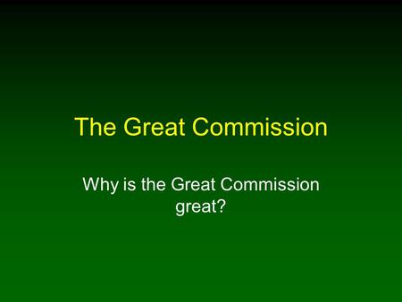 Why is the Great Commission great?