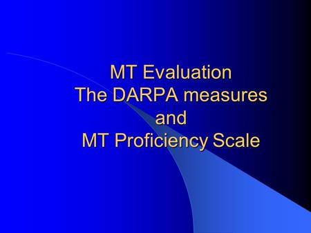 MT Evaluation The DARPA measures and MT Proficiency Scale.