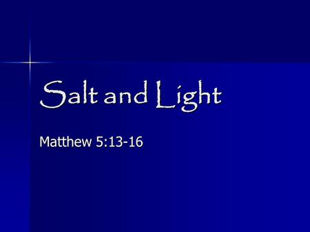 Salt and Light Matthew 5:13-16. You are the salt of the earth You are the salt of the earth; but if the salt has become tasteless, how can it be made.