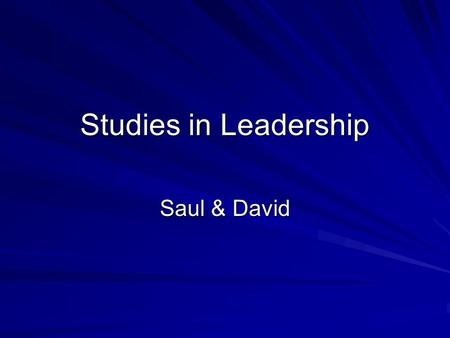 Studies in Leadership Saul & David. Leadership: An Old Problem Matthew 9:38 Therefore beseech the Lord of the harvest to send out workers into His harvest.