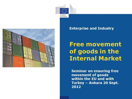 Free movement of goods in the Internal Market Seminar on ensuring free movement of goods within the EU and with Turkey – Ankara 20 Sept. 2012 Enterprise.
