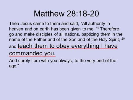 "Matthew 28:18-20 Then Jesus came to them and said, ""All authority in heaven and on earth has been given to me. 19 Therefore go and make disciples of all."