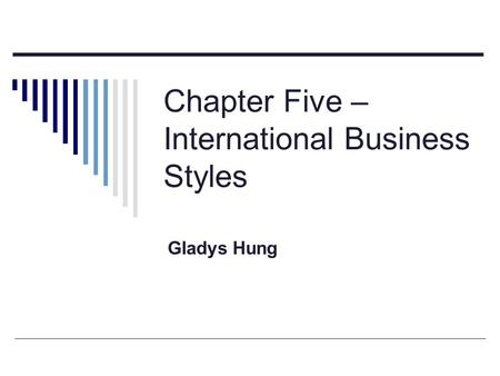 Chapter Five – International <strong>Business</strong> Styles Gladys Hung.