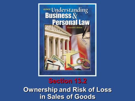 Ownership and Risk of Loss in Sales of Goods Section 13.2.