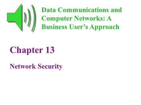 Chapter 13 Network Security Data Communications and Computer Networks: A Business User's Approach.