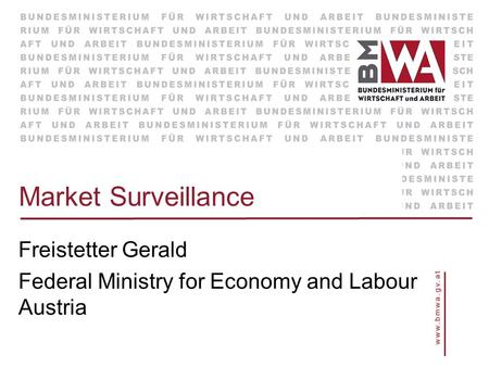 Market Surveillance Freistetter Gerald Federal Ministry for Economy and Labour Austria.
