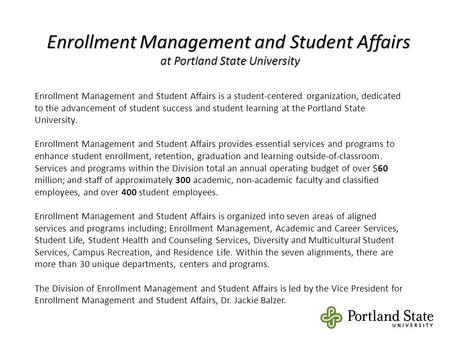 Enrollment Management and Student Affairs at Portland State University Enrollment Management and Student Affairs is a student-centered organization, dedicated.