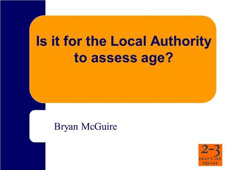 Is it for the Local Authority to assess age? Bryan McGuire.