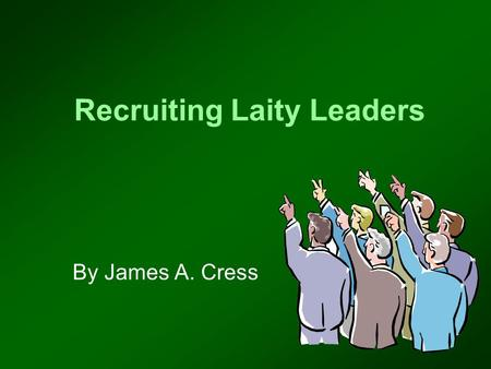 Recruiting Laity Leaders By James A. Cress. All pastors are busy – too busy!