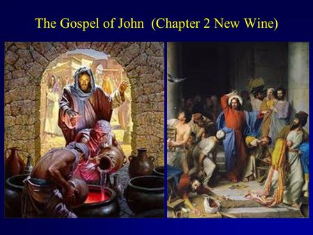 The Gospel of John (Chapter 2 New Wine). John 2:1-6 On the third day a wedding took place at Cana in Galilee. Jesus' mother was there, and Jesus and his.