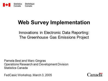Web Survey Implementation Innovations in Electronic Data Reporting: The Greenhouse Gas Emissions Project Pamela Best and Marc Gingras Operations Research.