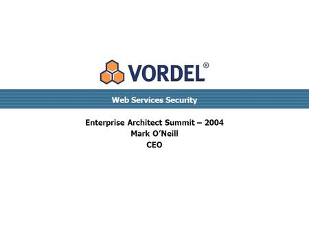 Web Services Security Enterprise Architect Summit – 2004 Mark O'Neill CEO.