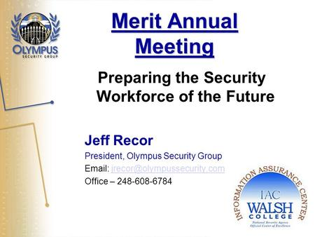 Merit Annual Meeting Preparing the Security Workforce of the Future Jeff Recor President, Olympus Security Group