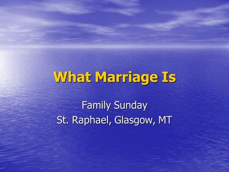 What Marriage Is Family Sunday St. Raphael, Glasgow, MT.