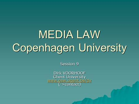 MEDIA LAW Copenhagen University Session 9 Dirk VOORHOOF Ghent University www.psw.ugent.be/dv (->contact) www.psw.ugent.be/dv.