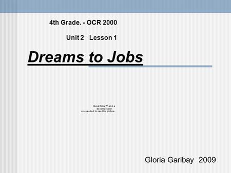 4th Grade. - OCR 2000 Unit 2 Lesson 1 Dreams to Jobs Gloria Garibay 2009.