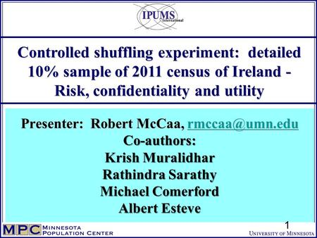 Controlled shuffling experiment: detailed 10% sample of 2011 census of Ireland - Risk, confidentiality and utility Presenter: Robert McCaa,
