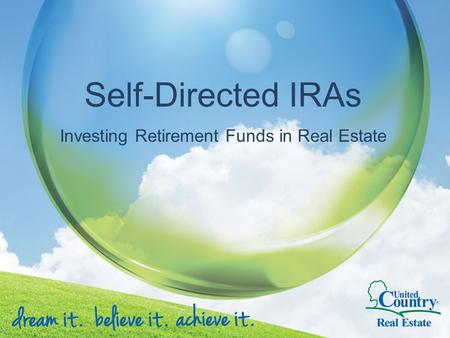 Self-Directed IRAs Investing Retirement Funds in Real Estate.