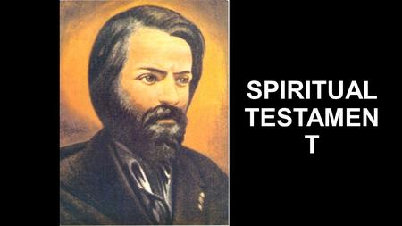 SPIRITUAL TESTAMEN T. This day, the 23rd of April, 1853, on completing my 40th year, in great physical sickness but sound in mind, I express here in a.