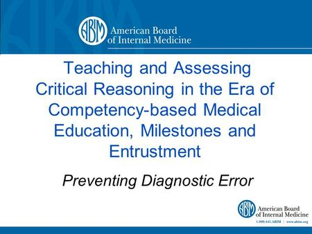 Teaching and Assessing Critical Reasoning in the Era of Competency-based Medical Education, Milestones and Entrustment Preventing Diagnostic Error.