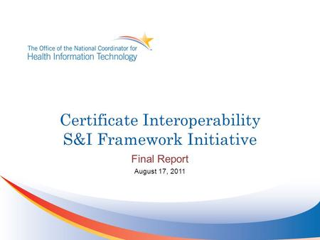Certificate Interoperability S&I Framework Initiative Final Report August 17, 2011.
