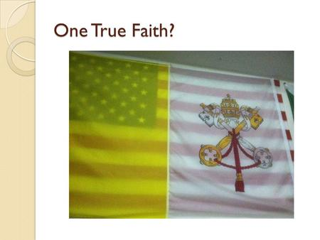 One True Faith?. Many Religions… …But ONE true Church Why is the Church relevant in this world?