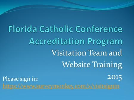 Visitation Team and Website Training 2015 Please sign in: https://www.surveymonkey.com/s/visitsignin https://www.surveymonkey.com/s/visitsignin.
