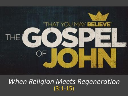 When Religion Meets Regeneration (3:1-15). When Religion Meets Regeneration 1.The RELIGIOUS MAN & His SIMPLE QUESTION (vs. 1-2) 2.The RIGHTEOUS SAVIOR.
