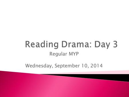 Regular MYP Wednesday, September 10, 2014.  Objective: Students will compare their understanding of the setting and characters in a play to that of a.