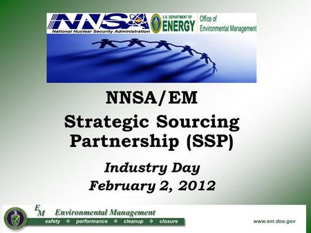 NNSA/EM Strategic Sourcing Partnership (SSP) Industry Day February 2, 2012.